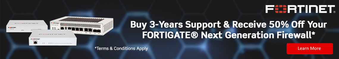 Buy 3-Years Support & Receive 50% Off Your FORTIGATE® Next Generation Firewall* Terms & Conditions Apply. Click to learn more!