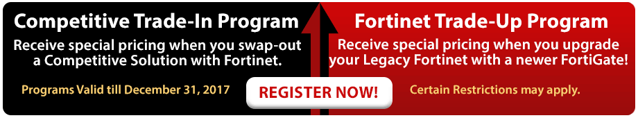 Competitive Trade-In Program and Fortinet Trade-Up Program - Register Now!
