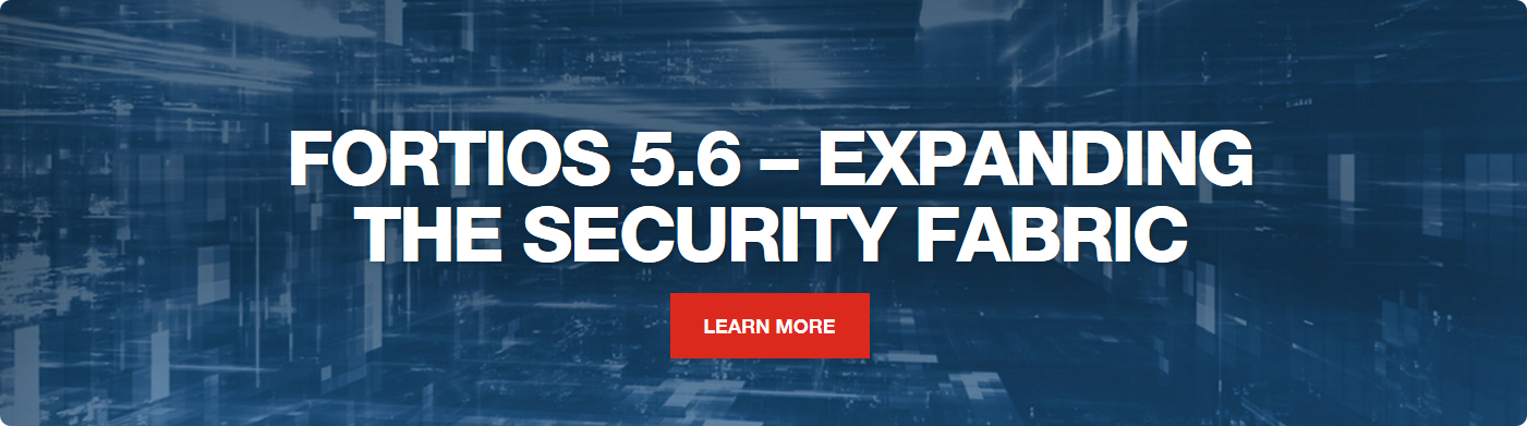 FortiOS 5.6 Expanding the Security Fabric